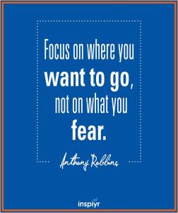 Focus Where to Go NOT Fear