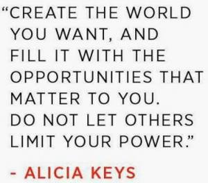 Create the World You Want - Alicia Keys Quote