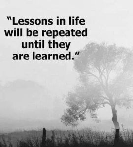 Lessons in Life Repeat til Learned