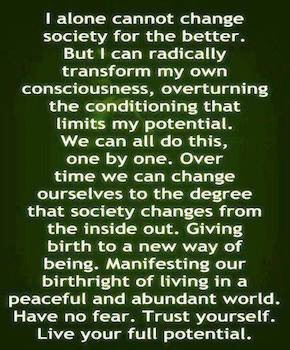 i-alone-cannot-change-society-for-the-better-but-i-can-radically-transform-my-own-consciousness